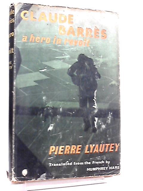 Claude Barres, A Hero in Revolt by Pierre Lyautey