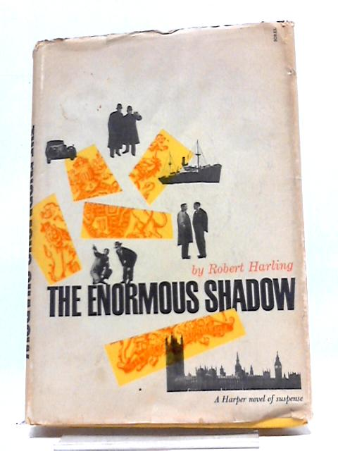 The Enormous Shadow A Novel by Harling Robert