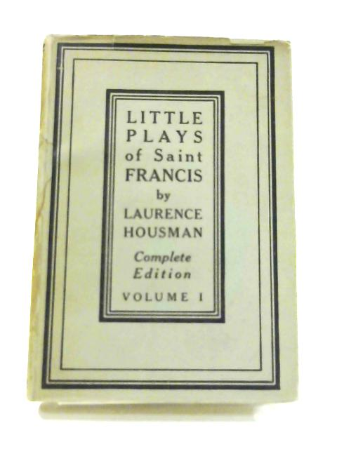 Little Plays of Saint Francis: Vol. I by L. Housman