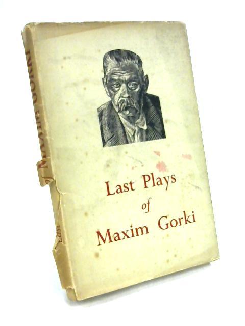 The Last Plays of Maxim Gorki by Maxim Gorki