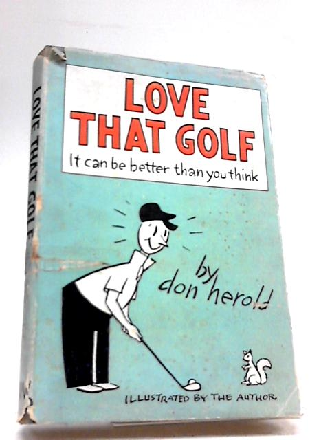Love that Golf By D herold