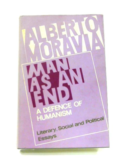 Man as an End: A Defence of Humanism By Alberto Moravia