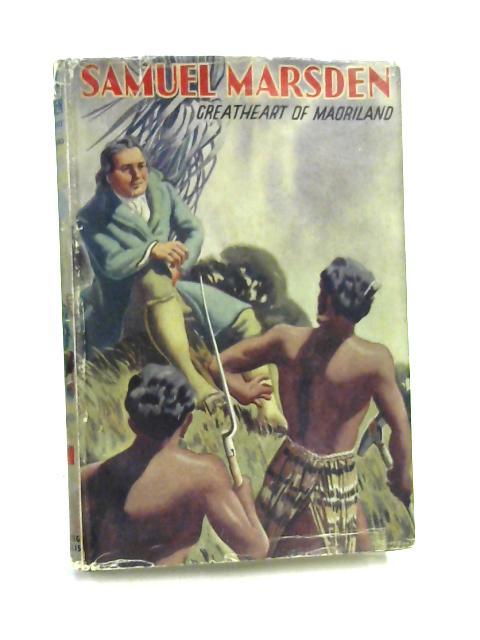 Samuel Marsden: Greatheart Of Maoriland By AH Reed
