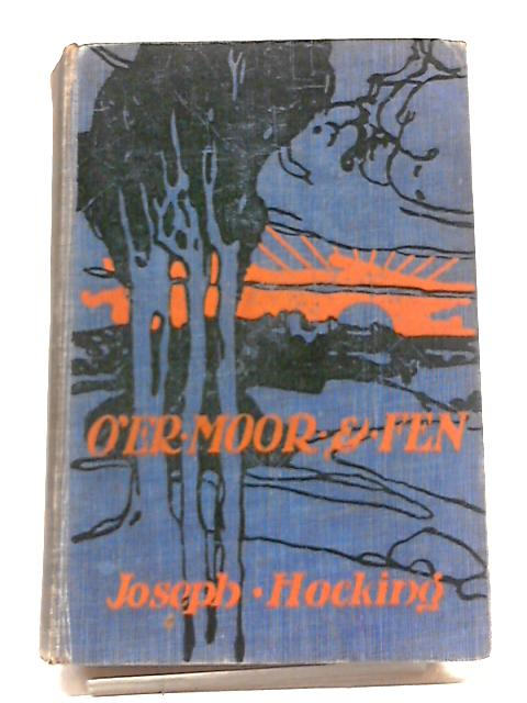 O'Er Moor And Fen: A Tale Of Methodist Life In Lancashire by Hocking, Joseph