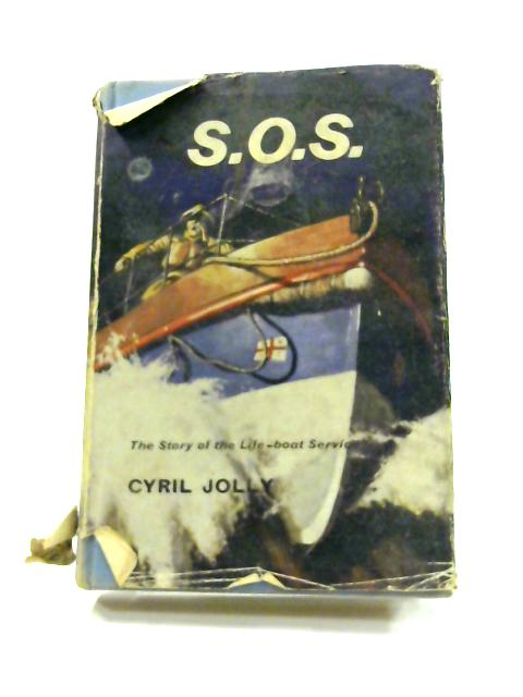 S.O.S.: The Story of the Life-boat Service By Cyril Jolly