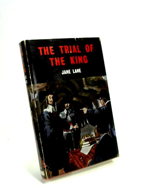 The Trial of The King by Jane Lane