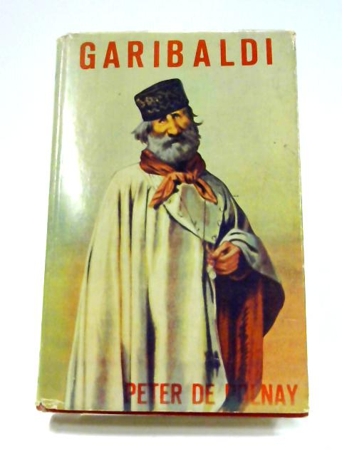 Garibaldi: The Legend and the Man by Peter De Polnay