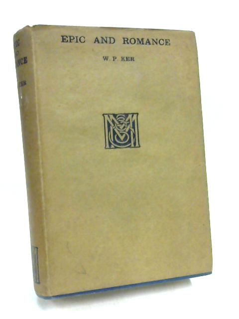 Epic and Romance: Essays on Medieval Literature By W. P. Ker