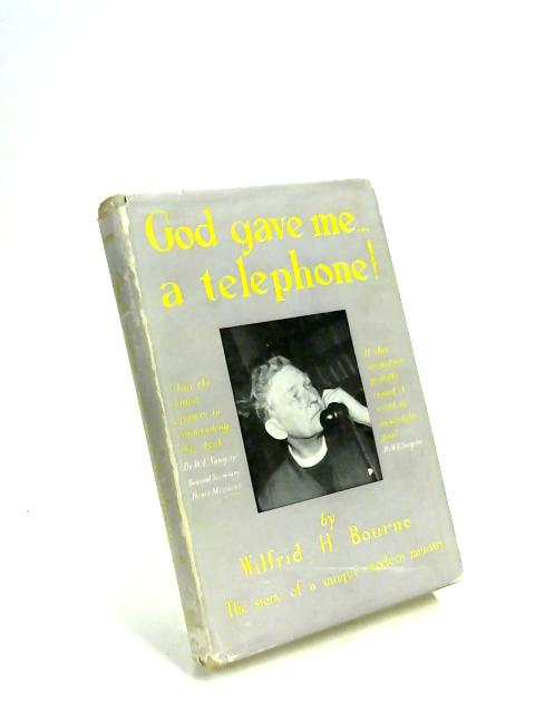God Gave Me A Telephone! by Wilfrid H. Bourne