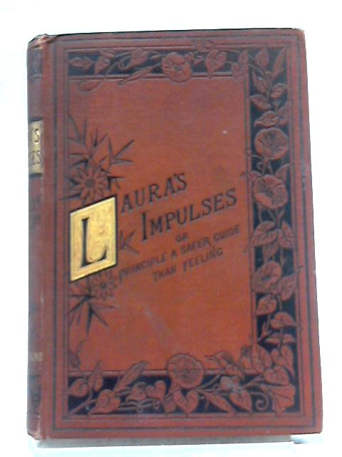 Laura's Impulses: Or Principle a Safer Guide Than Feeling by Various