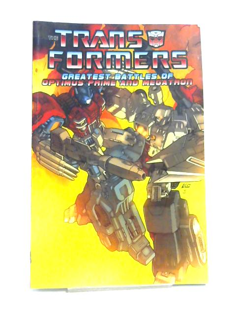 Transformers: The Greatest Battles Of Optimus Prime and Megatron by Unknown