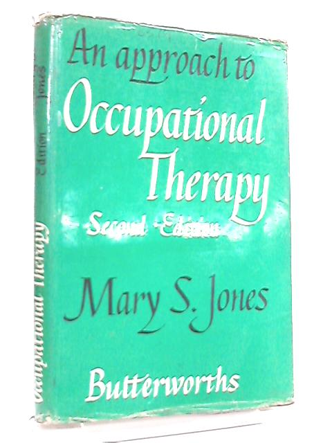 An Approach to Occupational Therapy by Mary S. Jones