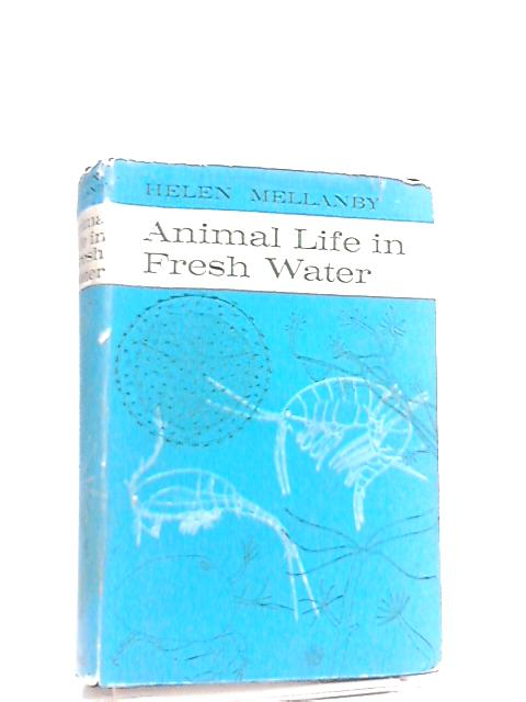 Animal Life in Fresh Water, A Guide to Fresh-Water Invertebrates by Helen Mellanby