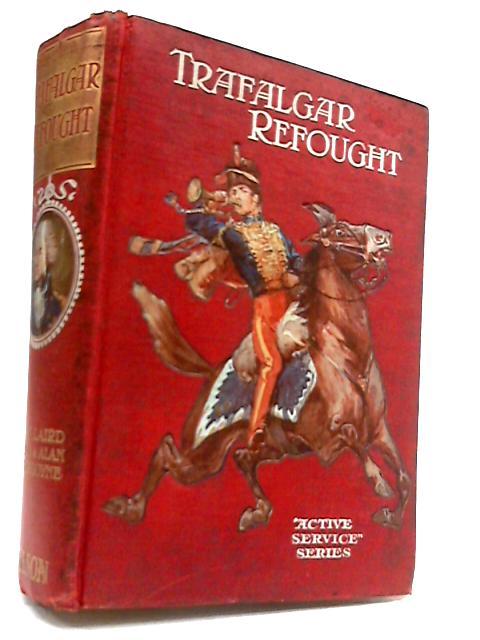 Trafalgar Refought by W. Laird Clowes, H. Burgoyne