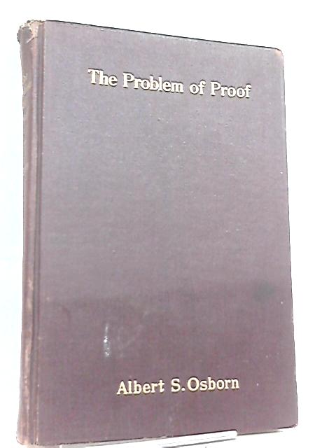 The Problem of Proof especially as Exemplified in Disputed Document Trials by A. S. Osborn