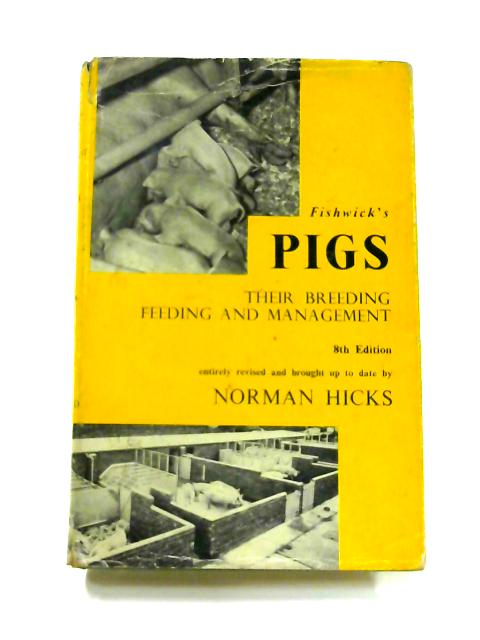 Pigs: Their Breeding, Feeding and Management by Norman Hicks