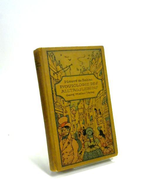 Physiologie Des Alltagslebens Unveroffentlichte Aufsatze Von Honore De Balzac Eingeleitet Und Herausgegeben Von W. Fred by Honore De Balzac