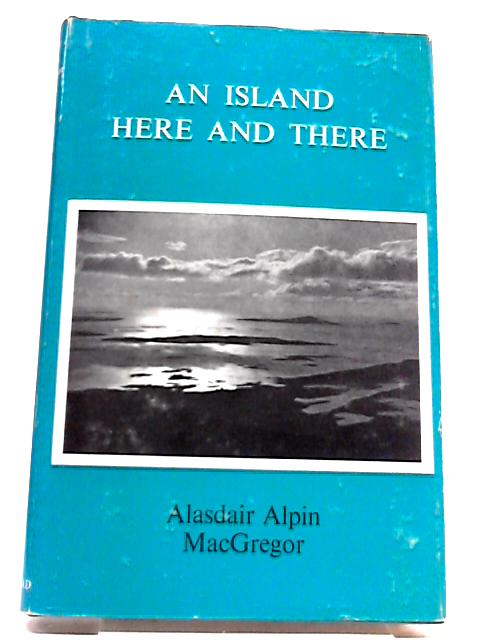Island Here and There by Alasdair Alpin MacGregor