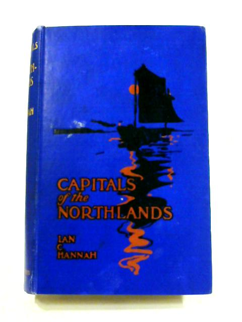 Capitals of the Northlands: Tales of Ten Cities by Ian Campbell Hannah