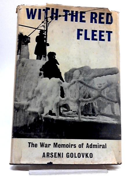 With The Red Fleet: The War Memoirs of Admiral Arseni Golovko by Arseni G. Golovko