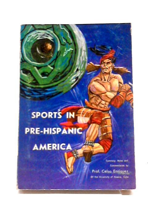 Sports In Pre Hispanic America by Enriquez