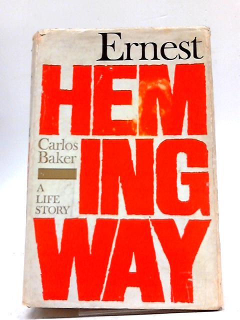 Ernest Hemingway: A Life Story By Carlos Baker