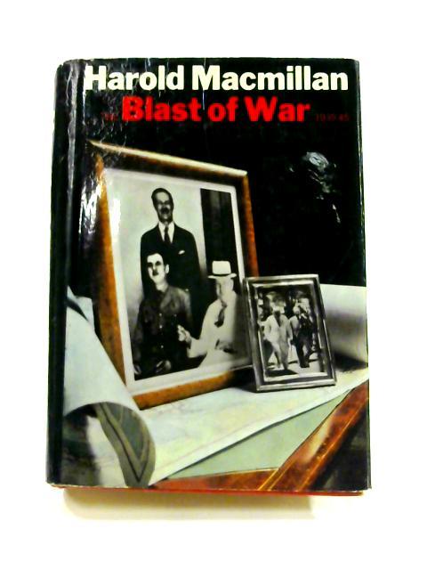 The Blast of War: 1939-45 by Harold Macmillan