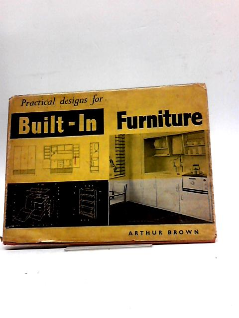 Practical Designs For Built-In Furniture by Arthur Ronald Brown