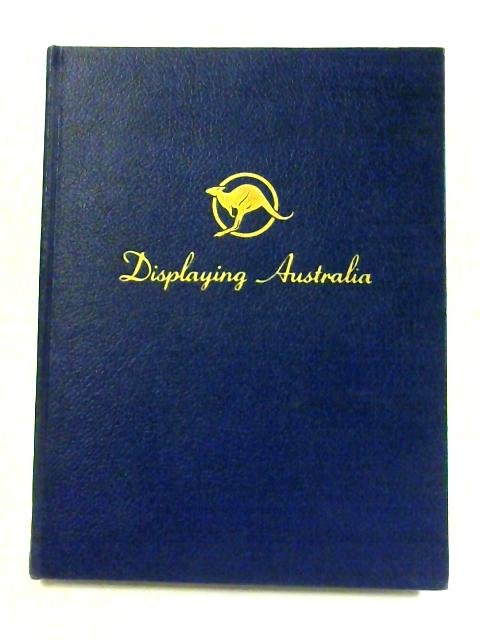 Displaying Australia: A Pictorial Survey of the Progress of a Young Nation by Anon