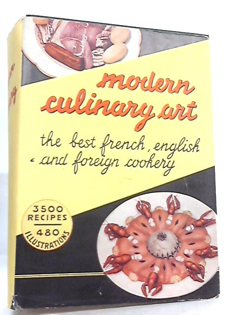 Modern Culinary Art. The Best In French And Foreign Cookery by Henri-Paul Pellaprat