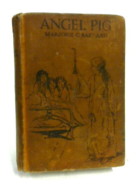 Angel Pig: A School Story by Marjorie C. Barnard