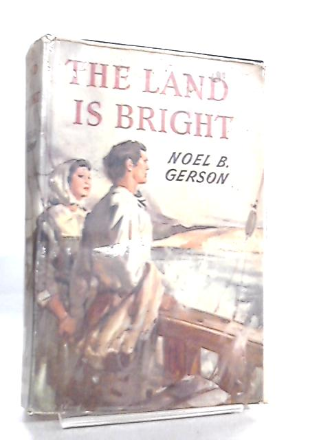 The Land is Bright by Noel B. Gerson