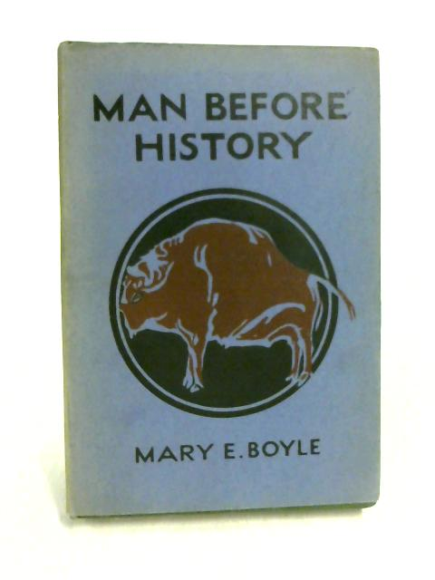 Man Before History: A Short Account of Prehistoric Times by Mary E Boyle