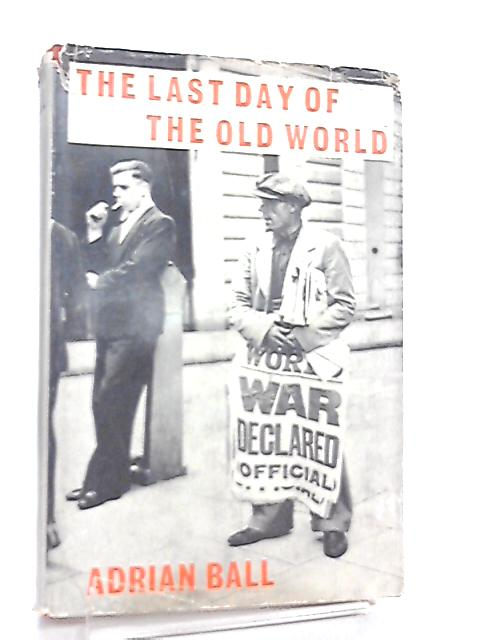 The Last Day of the Old World, 3rd September,1939 by Adrian Ball