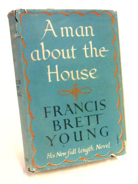 A Man About The House by Frances Brett Young