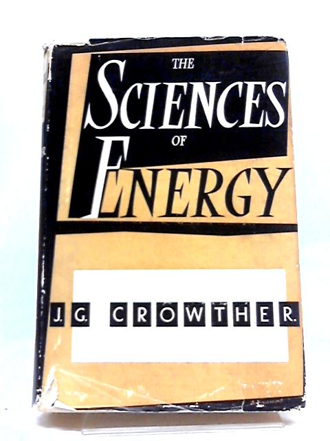 The Sciences of Energy by J.G. Crowther