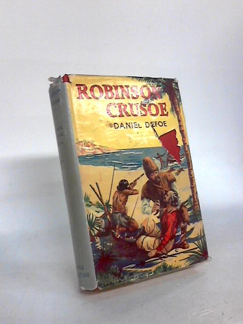 Complete History, Life and Adventures of Robinson Crusoe by Daniel Defoe
