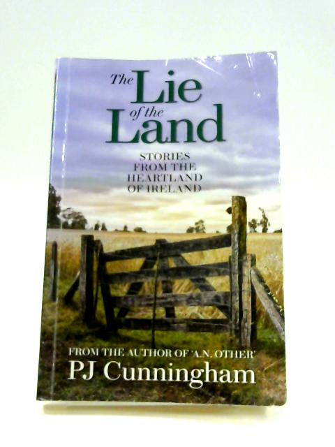 The Lie of the Land: Stories from the Heartland of Ireland by P.J. Cunningham