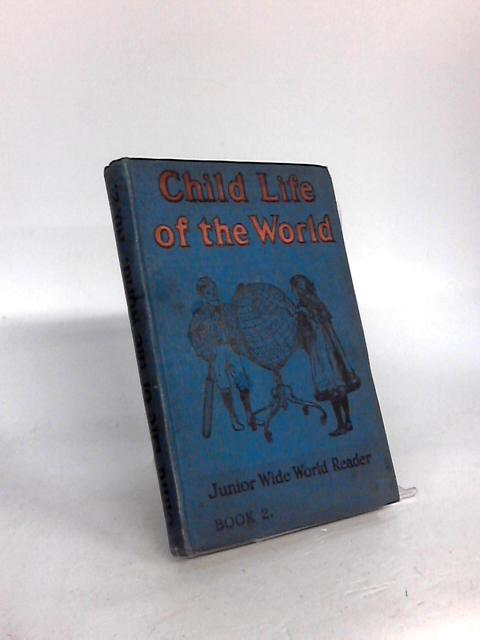 Child Life Of The World. Junior Wise World Reader No II Graphic School Series by Anon