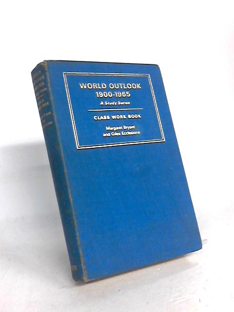 Class Work Book (World outlook 1900-1965: a study series) by Margaret E Bryant