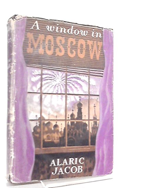 A Window in Moscow 1944-45 by Alaric Jacob