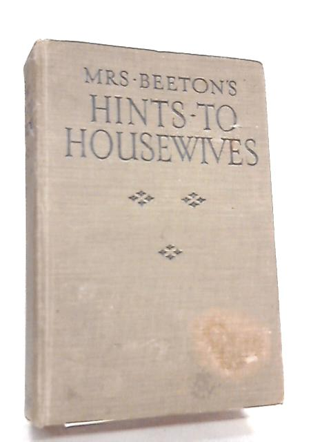 Mrs Beeton's Hints to Housewives by Mrs. Beeton