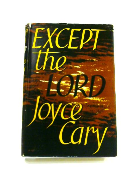 Except the Lord by Joyce Cary