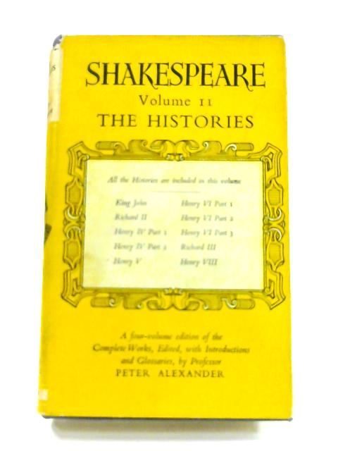 Shakespeare: Vol. II - The Histories by P. Alexander (Ed)