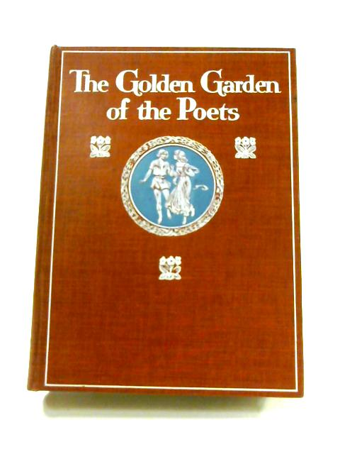 The Golden Garden of the Poets: Lyrics of Love and Friendship by May Byron (ed)