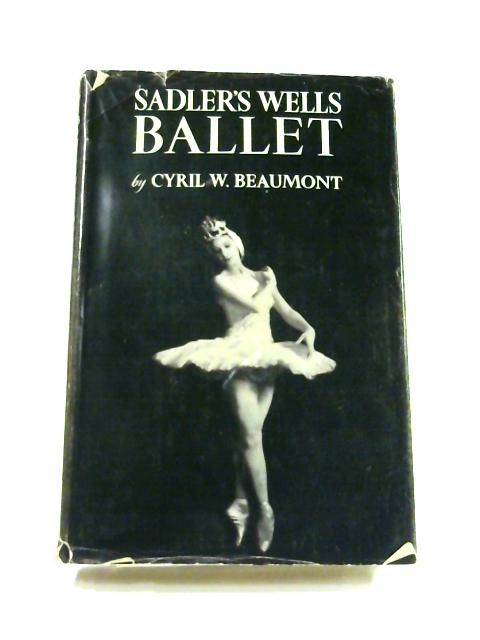 The Sadler's Wells Ballet by Cyril W. Beaumont