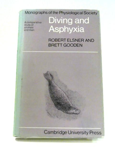 Diving and Asphyxia: A Comparative Study of Animals and Man By Elsner and Gooden