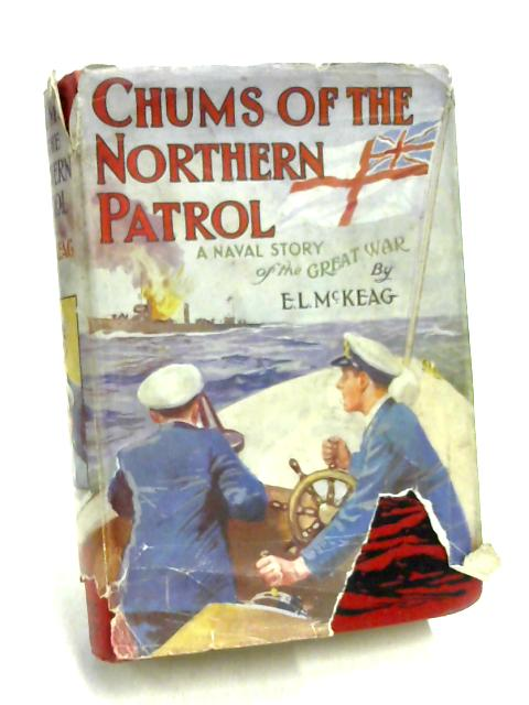 Chums of the Northern Patrol by E L McKeag
