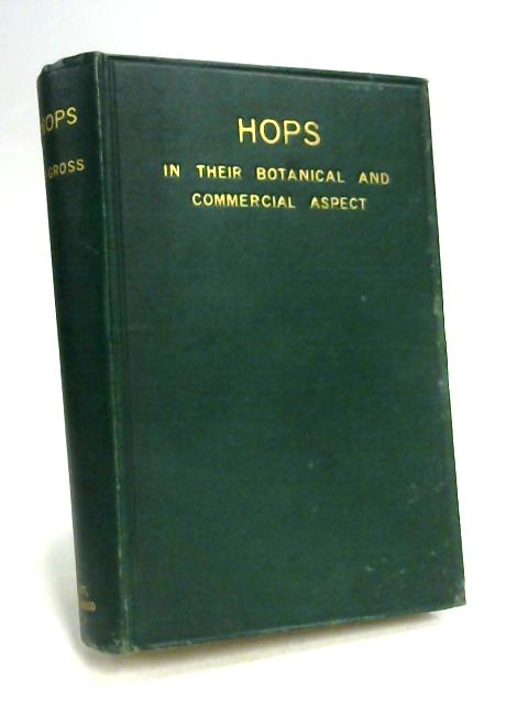 Hops: Their Botanical, Agricultural & Technical Aspect by Gross