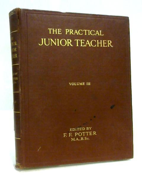 Practical Junior Teacher Vol.3 By F. F. Potter